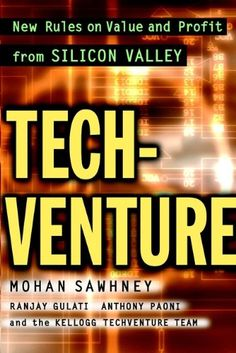 TechVenture: New Rules on Value and Profit from Silicon Valley, by Mohan Sawhney