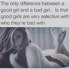 The Only Difference Between a Good Girl and a Bad Girl Is That Good Girls Are Very Selective With Who They're Bad With Great Quotes, Love Quotes, Sassy Quotes, Couple Quotes, Picture Quotes, Good Girl, Sex Quotes, Flirt Quotes, Kinky Quotes
