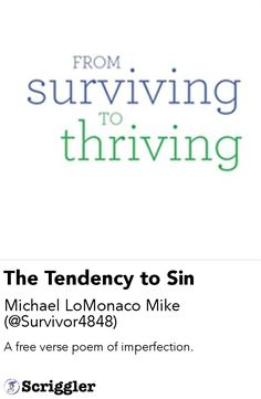 The Tendency to Sin by Michael LoMonaco Mike (@Survivor4848) https://scriggler.com/detailPost/story/119517 A free verse poem of imperfection.