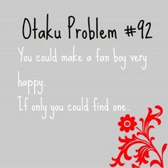 Otaku Problem: You can make a fanboy very happy one day. If only you could find one. (This is so true!) My brothers an OTAKU just as much as I am. Otaku Anime, Manga Anime, Anime Art, Anime Meme, Otaku Problems, Otaku Issues, Kaichou Wa Maid Sama, Pokemon, Kawaii