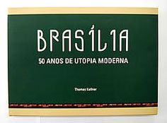 Kellner, T., Scheit-Koppitz, S., Wombell, P. (et al.), 2010. Brasília – 50 years of a modern utopia. Brasilia: ARP, hardcover, portuguese, English, German 152 pages