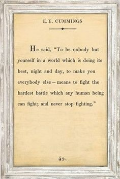 "Quote Art ~ E.E. Cummings - 25"" x 36"" ""To be nobody but yourself in a world which is doing its best, night and day, to make you everybody else - means to fight the hardest battle which any human being"