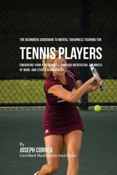 The Beginners Guidebook To Mental Toughness Training For Tennis Players: Enhancing Your Performance Through Meditation, Calmness Of Mind, And Stress Management *** More info could be found at the image url.