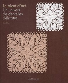 Le tricot d'art - Eiko Kitao - Editions de Saxe - Editions de Saxe Hairstyle Trends, Tricot D'art, Lace Knitting, Crochet Doilies, Couture, Knit Patterns, Needlework, Miniatures, Lace Shawls