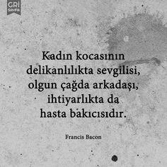 Kadın kocasının delikanlılıkta sevgilisi, olgun çağda arkadaşı, ihtiyarlıkta da hastabakıcısıdır. - Francis Bacon #sözler #anlamlısözler #güzelsözler #manalısözler #özlüsözler #alıntı #alıntılar #alıntıdır #alıntısözler