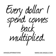 """Every dollar I spend comes back multiplied.""  #angelaffirmations"