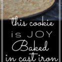 http://soulyrested.com/recipe/this-cookie-may-be-the-best-thing-youve-ever-baked-in-cast-iron/
