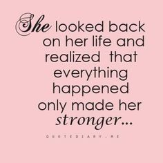 She looked back on her life and realized that everything happened only made her stronger