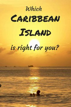 Which of the Caribbean Islands is right for your family? It all depends.