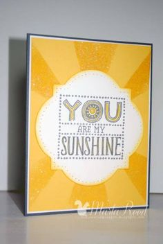 You Are My Sunshine... by Marla Reed  http://marlasstampinspot.blogspot.com/2013/02/you-are-my-sunshine_28.html