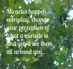 Miracles are all around if we just open up the doors of perception.  Many blessings, Cherokee Billie