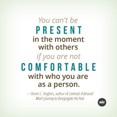 """""""You can't be present in the moment..."""""""