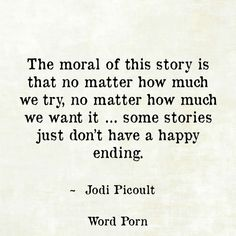 Some stories just don't have a happy ending - Jodi Picoult - quote - Word porn