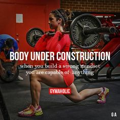 gymaaholic:  Body Under Construction When you build a strong mindset, you are capable of anything. http://www.gymaholic.co