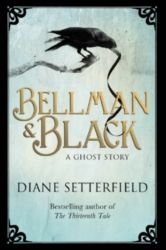Bellman and Black A Ghost Story by Diane Setterfield~~~~~~~a beautifully written literary Gothic. 4 stars.