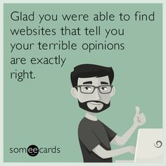 Glad you were able to find websites that tell you your terrible opinions are exactly right.