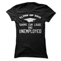 Class Of 2015 Summa Cum Laude T Shirt, Class Of 2015 T Shirt, Summa Cum Laude And Unemployed T Shirt