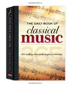 The Daily Book of Classical Music: 365 readings that teach, inspire & entertain by Leslie Chew | CIM Alumnae Susanna Loewy (BM/MM) is a contributing author to this educational and entertaining book.