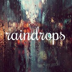 Raindrops are not rude. Raindrops kiss those who smile at them