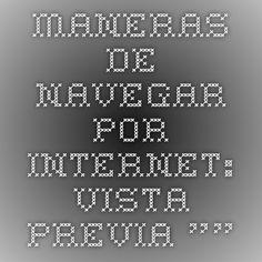 """maneras de navegar por internet: Vista previa """""""""""
