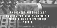 Whooshkaa Free Podcast Hosting For Digital Affiliate Marketing Entrepreneurs - Step 2 -