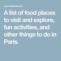A list of food places to visit and explore, fun activities, and other things to do in Paris.