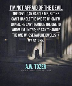A W Tozer: I'm not afraid of the Devil, ...