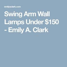 Swing Arm Wall Lamps Under $150 - Emily A. Clark