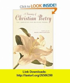 A Treasury of Christian Poetry 700 Inspiring  Beloved Poems (9780517223932) Mary Batchelor , ISBN-10: 0517223937  , ISBN-13: 978-0517223932 ,  , tutorials , pdf , ebook , torrent , downloads , rapidshare , filesonic , hotfile , megaupload , fileserve