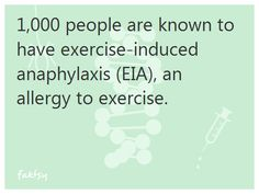 1,000 people are known to have exercise-induced anaphylaxis (EIA), an allergy to exercise.