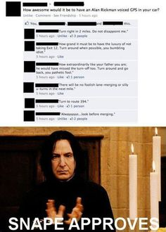 I really want a Snape GPS. It would make traffic much more entertaining.