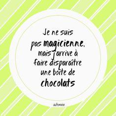 """""""Je ne suis pas magicienne, mais j'arrive à faire disparaître une boîte de chocolats"""". Citation sur le chocolat, la magie et moi !"""