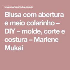 Blusa com abertura e meio colarinho – DIY – molde, corte e costura – Marlene Mukai