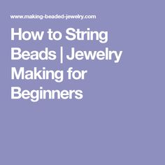 How to String Beads | Jewelry Making for Beginners