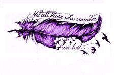 Not All Those Who Wander Are Lost Feather Tattoo <3 My Own Design