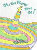 Oh, the Places You'll Go!- Dr. Seuss