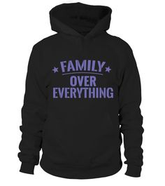 FAMILY OVER EVERYTHING  Funny family T-shirt, Best family T-shirt