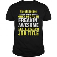 Make this awesome proud Materials engineer: Materials Engineer Only because freakin awesome is not an official job title as a great gift for Materials engineers