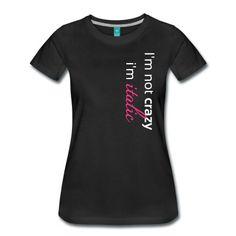 """Premium Frauen Tshirt mit dem Motiv """"I'm not crazy, i'm italic"""". Die Tshirtfarbe kannst Du dir selbst aussuchen."""