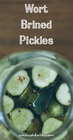 Wort brined pickles. wort is leftovers from brewing beer. these are not fermented but brined pickles