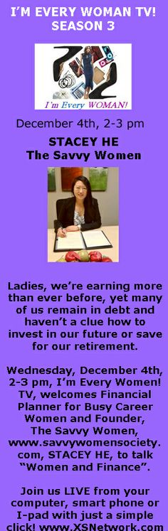 Wednesday, December 4th, 2-3 pm, I'm Every Women! TV, welcomes Financial Planner for Busy Career Women and Founder, The Savvy Women, www.savvywomensociety.com, STACEY HE.