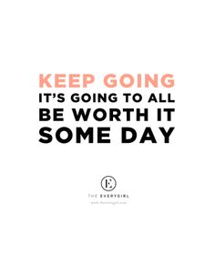 """Keep going, it's all going to be worth it someday"" #heardontheeverygirl // Erin Gates Design and Elements of Style"