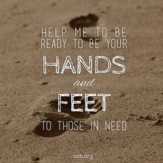 Faith is seen in our actions!!  ~ Lord, help me to be ready at any time to be Your hands and feet to those in need. ~ .(Who Is My Neighbor?   Our Daily Bread)
