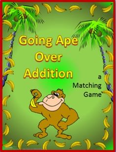 Going Ape Over Addition- Matching Game    Included are several sets of cards over different skills that can be used to review one or more skills at a time.    Skills card sets included are:  +0	+1	+2	+3	+4	+5  +6	+7	+8	+9	+10    The more skill card sets included in a single game increase the number of pairs a person needs to collect in order to win.    Each set has a unique graphic for easier sorting if sets are mixed.