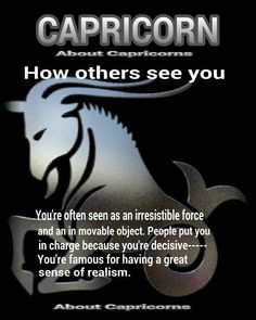 Capricorn Zodiac Sign ~ How other people see you All About Capricorn, Capricorn And Taurus, Capricorn Tattoo, Capricorn Facts, Capricorn Quotes, Zodiac Signs Capricorn, My Zodiac Sign, Astrology Signs, Zodiac Facts