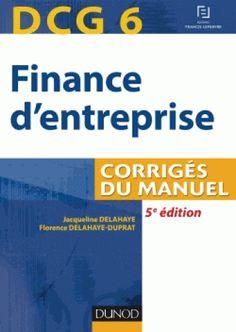 DCG 6 Finance d'entreprise : corrigés du manuel / Jacqueline Delahaye, Florence Delahaye-Duprat, 2015. http://bu.univ-angers.fr/rechercher/description?notice=000804848