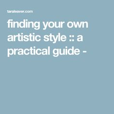 finding your own artistic style :: a practical guide -