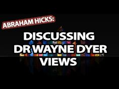 Abraham Hicks - He Wants To Discuss Dr Wayne Dyers Views