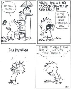 Calvin and Hobbes - I hate it when I can't gird my loins with funny animals. Calvin And Hobbes Quotes, Calvin And Hobbes Comics, Haha Funny, Funny Cute, Hilarious, Funny Stuff, Bd Comics, Funny Comics, The Awkward Yeti