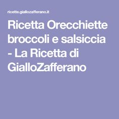 Ricetta Orecchiette broccoli e salsiccia - La Ricetta di GialloZafferano